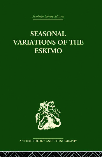 Seasonal Variations of the Eskimo A Study in Social Morphology book cover
