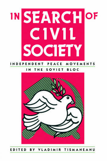 In Search of Civil Society Independent Peace Movements in the Soviet Bloc book cover