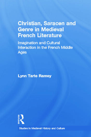 Christian, Saracen and Genre in Medieval French Literature Imagination and Cultural Interaction in the French Middle Ages book cover