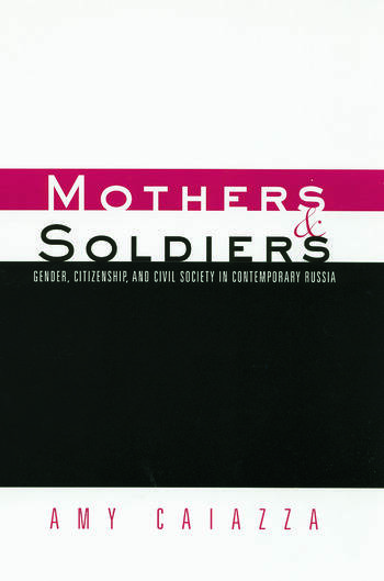 Mothers and Soldiers Gender, Citizenship, and Civil Society in Contemporary Russia book cover