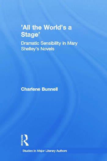 'All the World's a Stage' Dramatic Sensibility in Mary Shelley's Novels book cover