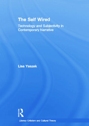 The Self Wired Technology and Subjectivity in Contemporary Narrative book cover