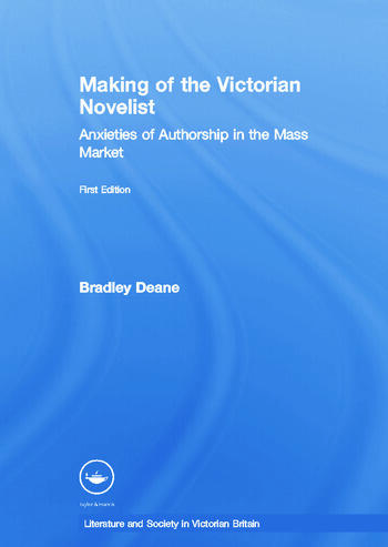 Making of the Victorian Novelist Anxieties of Authorship in the Mass Market book cover