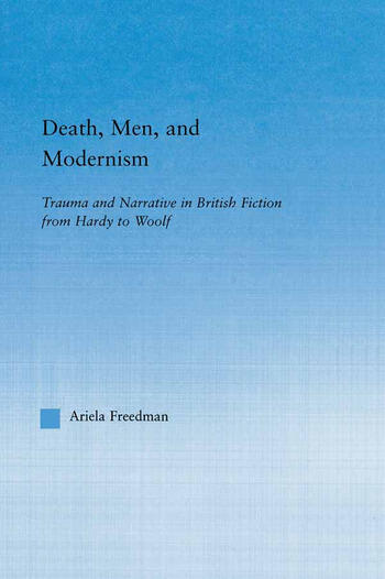Death, Men, and Modernism Trauma and Narrative in British Fiction from Hardy to Woolf book cover