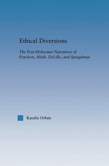Ethical Diversions The Post-Holocaust Narratives of Pynchon, Abish, DeLillo, and Spiegelman book cover