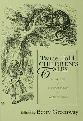 Twice-Told Children's Tales The Influence of Childhood Reading on Writers for Adults book cover