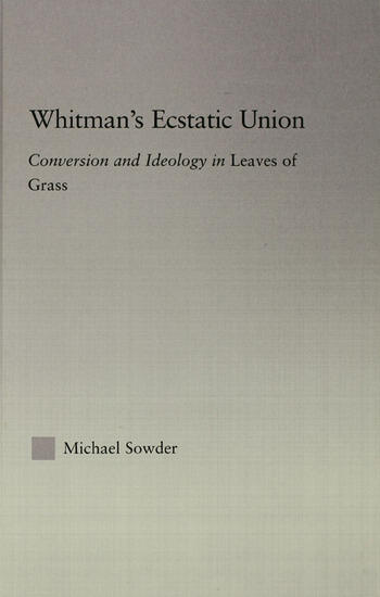 Whitman's Ecstatic Union Conversion and Ideology in Leaves of Grass book cover