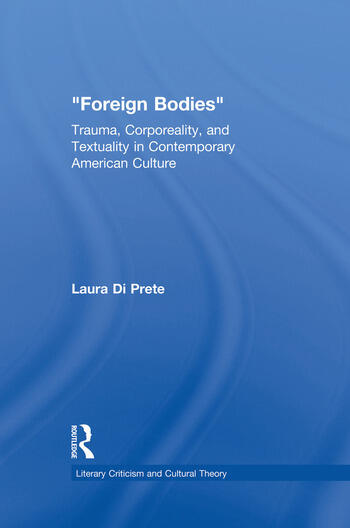 Foreign Bodies Trauma, Corporeality, and Textuality in Contemporary American Culture book cover