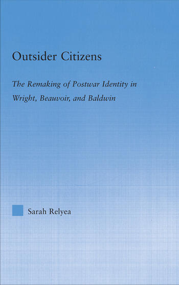 Outsider Citizens The Remaking of Postwar Identity in Wright, Beauvoir, and Baldwin book cover