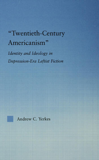 Twentieth-Century Americanism Identity and Ideology in Depression-Era Leftist Literature book cover