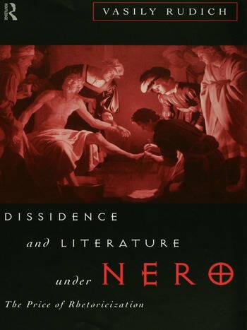 Dissidence and Literature Under Nero The Price of Rhetoricization book cover