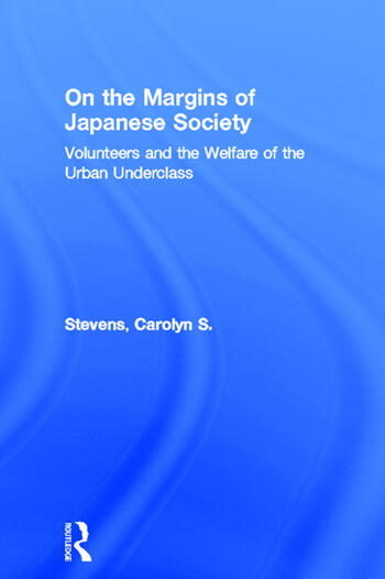 On the Margins of Japanese Society Volunteers and the Welfare of the Urban Underclass book cover