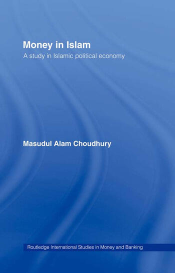 Money in Islam A Study in Islamic Political Economy book cover