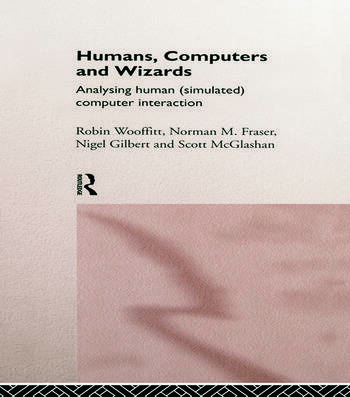 Humans, Computers and Wizards Human (Simulated) Computer Interaction book cover