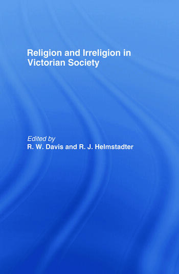 Religion and Irreligion in Victorian Society Essays in Honor of R.K. Webb book cover
