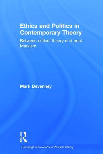Ethics and Politics in Contemporary Theory Between Critical Theory and Post-Marxism book cover