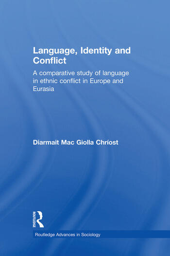 Language, Identity and Conflict A Comparative Study of Language in Ethnic Conflict in Europe and Eurasia book cover