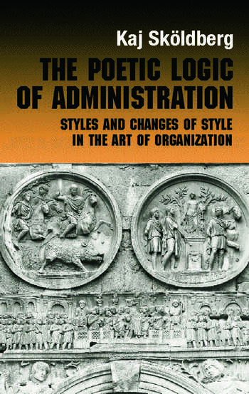The Poetic Logic of Administration Styles and Changes of Style in the Art of Organizing book cover