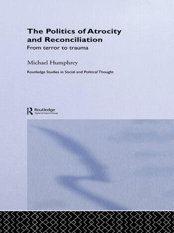 The Politics of Atrocity and Reconciliation From Terror to Trauma book cover