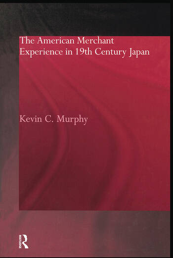 The American Merchant Experience in Nineteenth Century Japan book cover