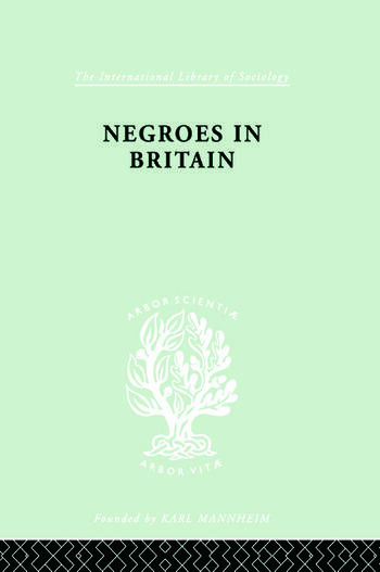 Negroes in Britain A Study of Racial Relations in English Society book cover