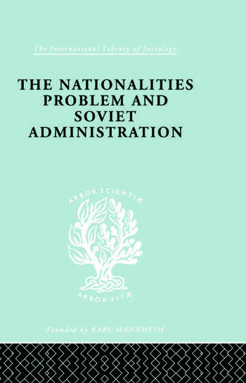 The Nationalities Problem & Soviet Administration Selected Readings on the Development of Soviet Nationalities book cover