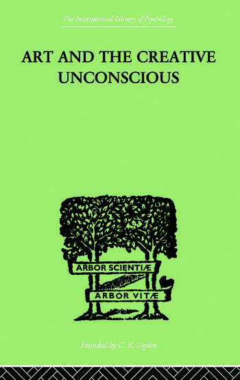 Art And The Creative Unconscious Four Essays book cover