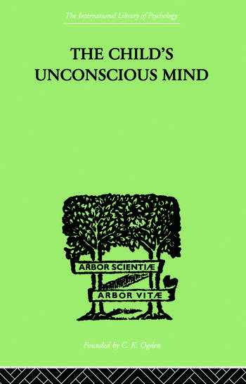 The Child's Unconscious Mind The Relations of Psychoanalysis to Education book cover