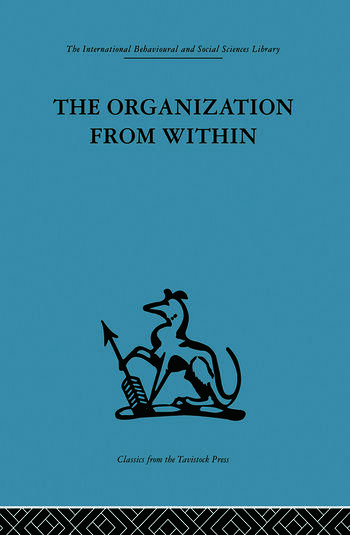 The Organization from Within A comparative study of social institutions based on a sociotherapeutic approach book cover