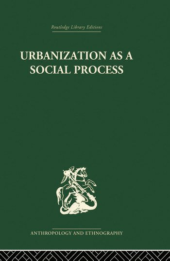 Urbanization as a Social Process An essay on movement and change in contemporary Africa book cover