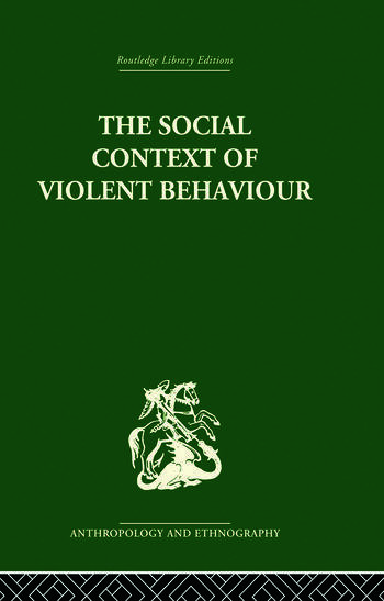 The Social Context of Violent Behaviour A Social Anthropological Study in an Israeli Immigrant Town book cover