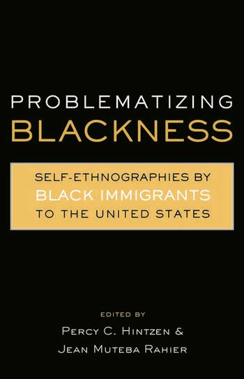 Problematizing Blackness Self Ethnographies by Black Immigrants to the United States book cover