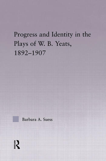 Progress & Identity in the Plays of W.B. Yeats, 1892-1907 book cover