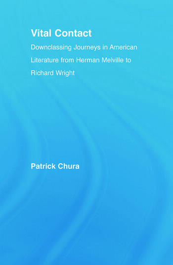 Vital Contact Downclassing Journeys in American Literature from Melville to Richard Wright book cover