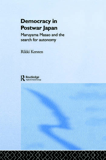 Democracy in Post-War Japan Maruyama Masao and the Search for Autonomy book cover