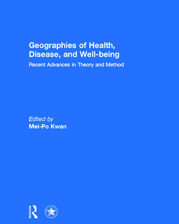 Geographies of Health, Disease and Well-being Recent Advances in Theory and Method book cover