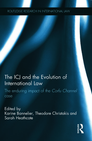 The ICJ and the Evolution of International Law The Enduring Impact of the Corfu Channel Case book cover