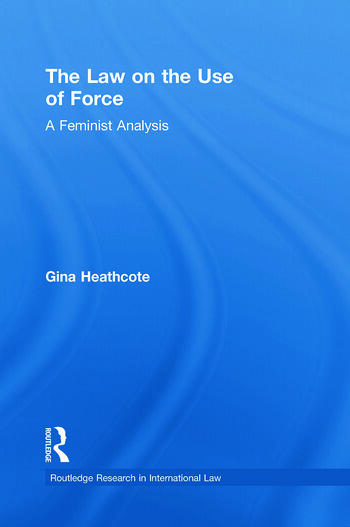 The Law on the Use of Force A Feminist Analysis book cover