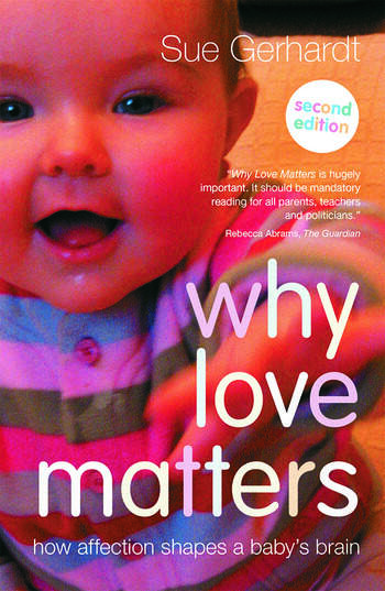 Why Love Matters How affection shapes a baby's brain book cover