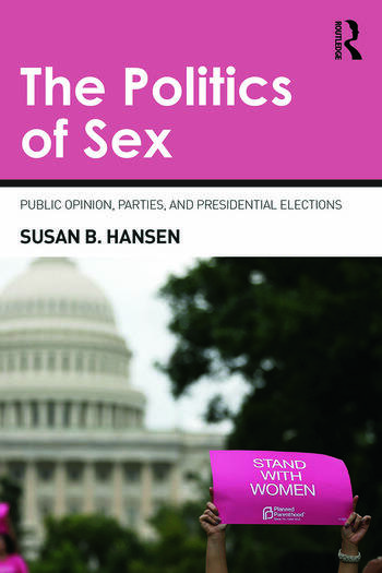 The Politics of Sex Public Opinion, Parties, and Presidential Elections book cover