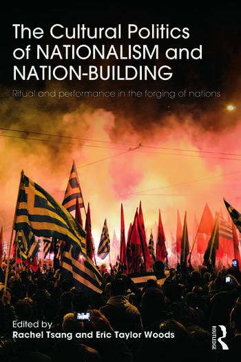The Cultural Politics of Nationalism and Nation-Building Ritual and performance in the forging of nations book cover