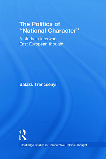 The Politics of National Character A Study in Interwar East European Thought book cover