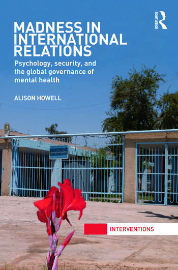 Madness in International Relations Psychology, Security, and the Global Governance of Mental Health book cover