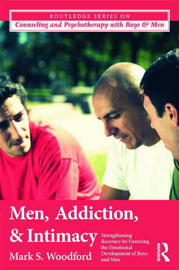 Men, Addiction, and Intimacy Strengthening Recovery by Fostering the Emotional Development of Boys and Men book cover