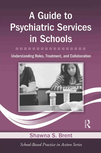 A Guide to Psychiatric Services in Schools Understanding Roles, Treatment, and Collaboration book cover