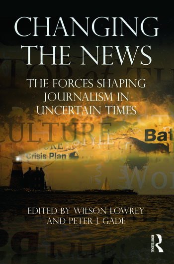 Changing the News The Forces Shaping Journalism in Uncertain Times book cover