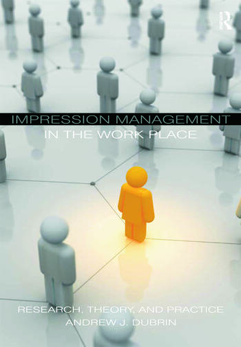 Impression Management in the Workplace Research, Theory and Practice book cover