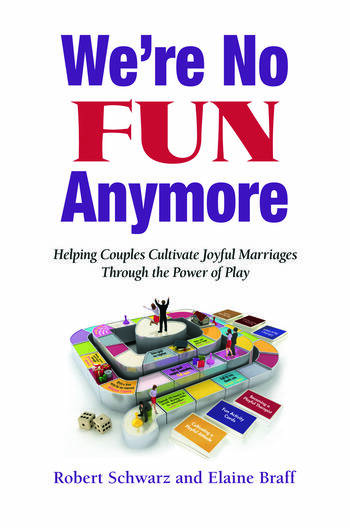 We're No Fun Anymore Helping Couples Cultivate Joyful Marriages Through the Power of Play book cover