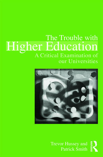 The Trouble with Higher Education A Critical Examination of our Universities book cover
