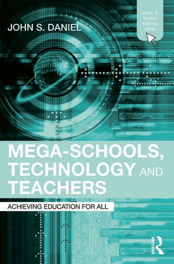 Mega-Schools, Technology and Teachers Achieving Education for All book cover